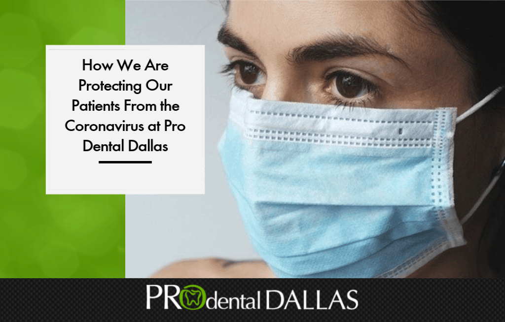 How We Are Protecting Our Patients From the Coronavirus at Pro Dental Dallas